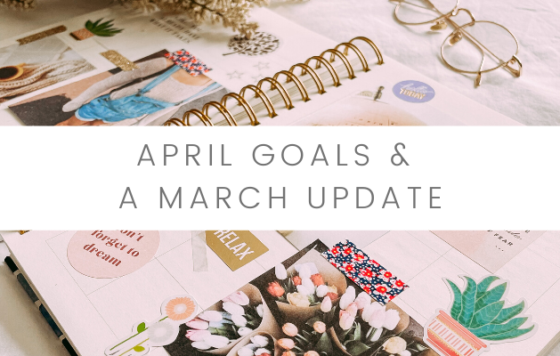 April Goals and a March Update
